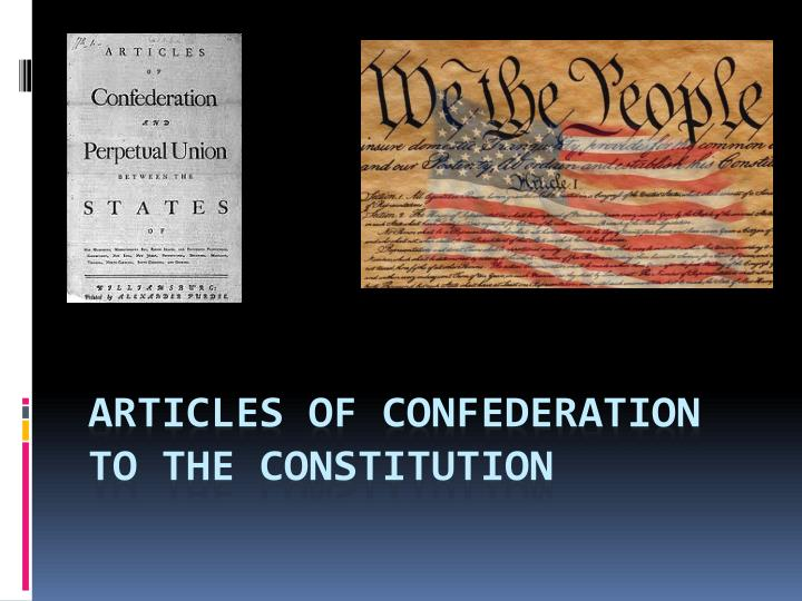 articles of confederation to the constitution Get an answer for 'how did the constitution succeed where the articles of confederation failedhow did the constitution succeed where the articles of confederation.