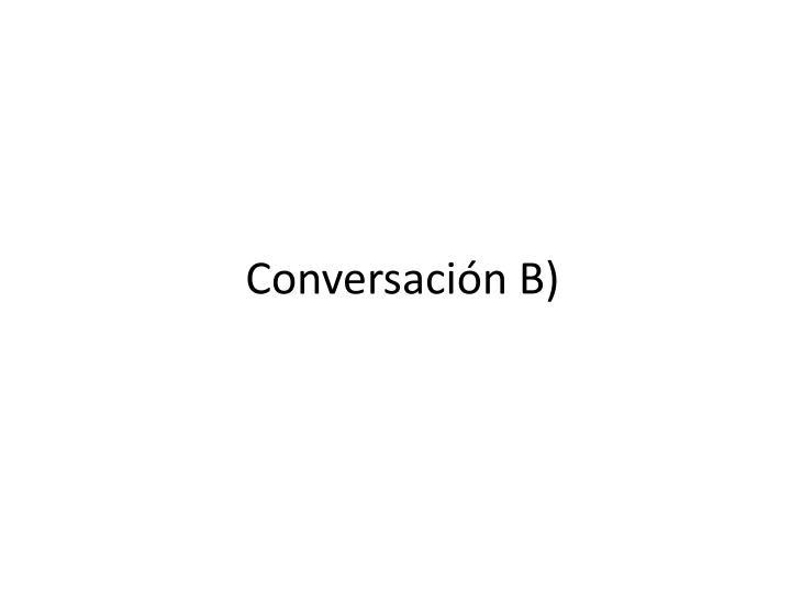 Conversación B)