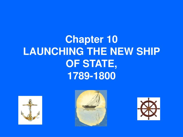 chapter 10 launching the new ship of state 1789 1800 n.