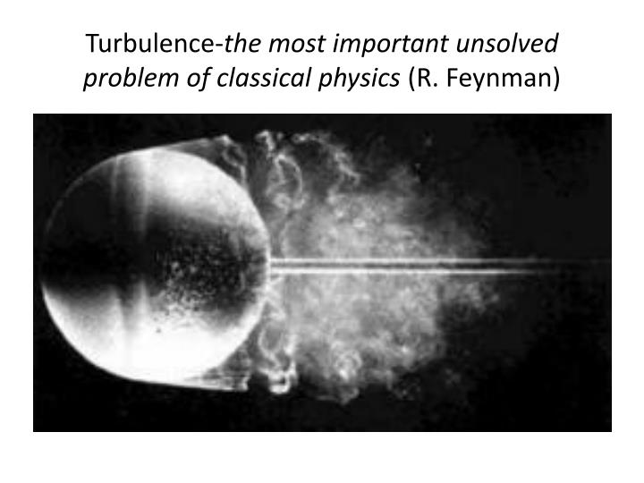 Turbulence the most important unsolved problem of classical physics r feynman