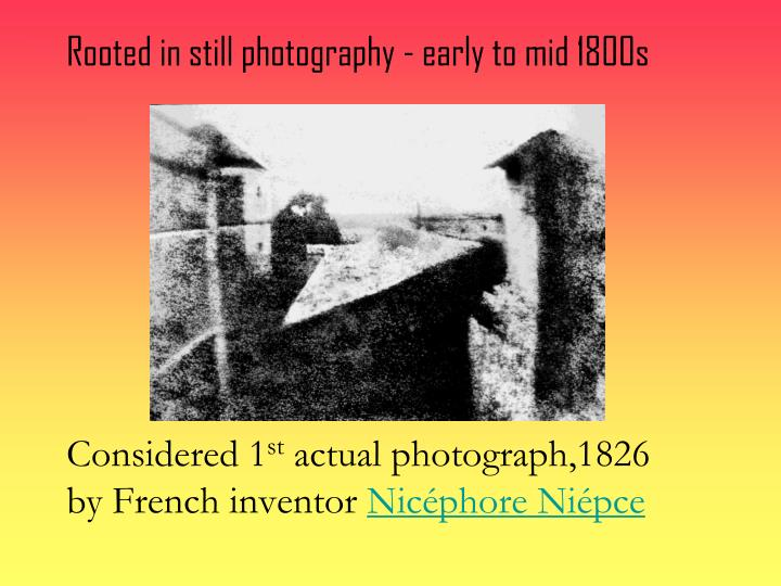 Rooted in still photography - early to mid 1800s