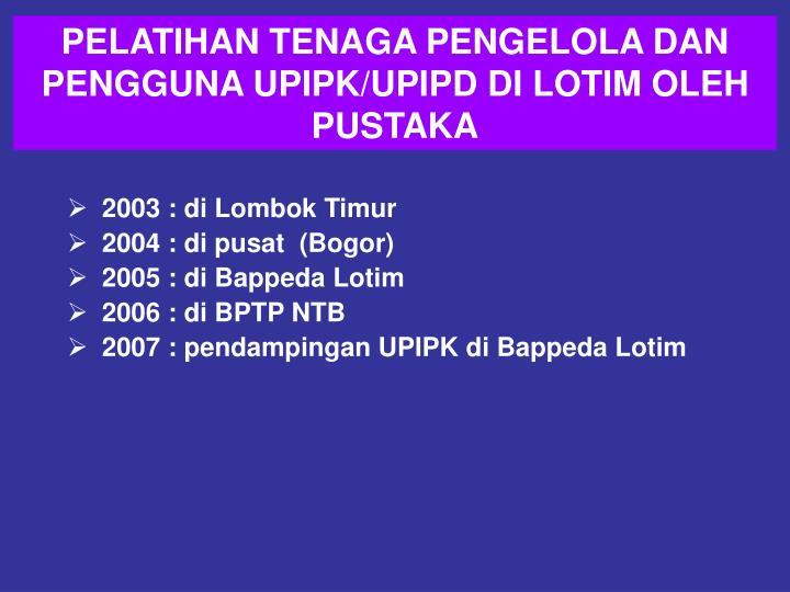 PELATIHAN TENAGA PENGELOLA DAN PENGGUNA UPIPK/UPIPD DI LOTIM OLEH PUSTAKA