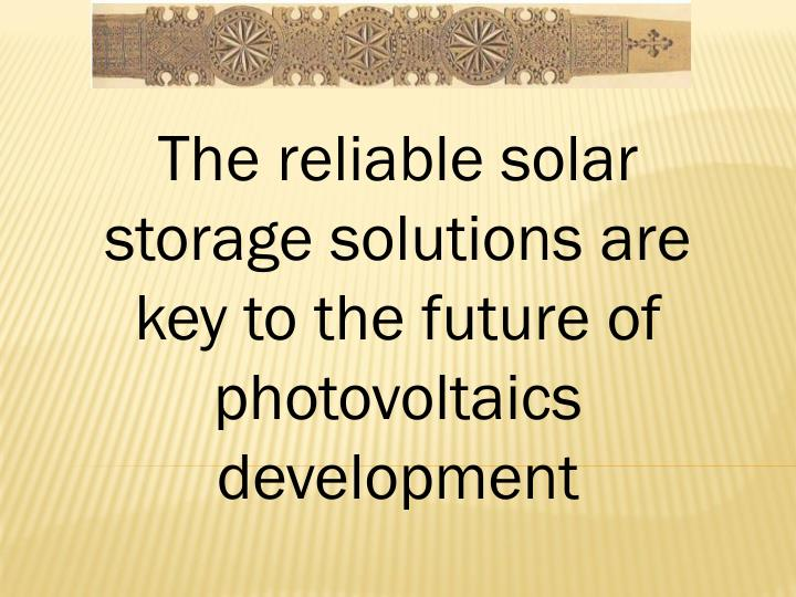 The reliable solar storage solutions are key to the future of