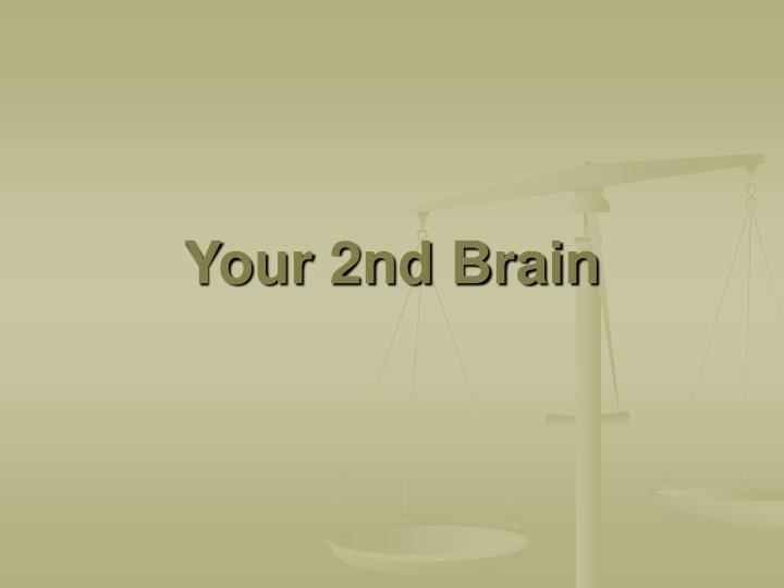 Your 2nd brain