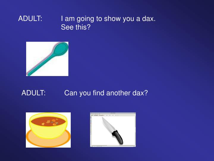 ADULT:I am going to show you a dax.