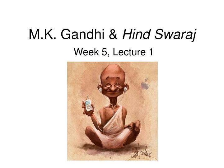 M k gandhi hind swaraj week 5 lecture 1
