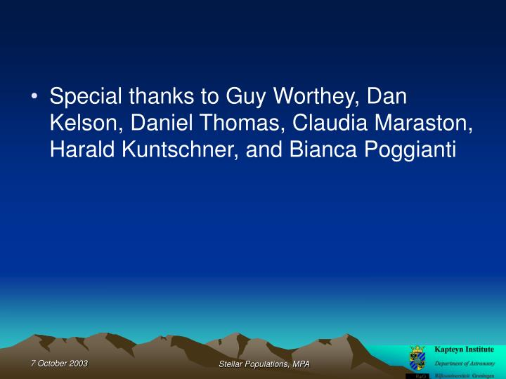Special thanks to Guy Worthey, Dan Kelson, Daniel Thomas, Claudia Maraston, Harald Kuntschner, and Bianca Poggianti