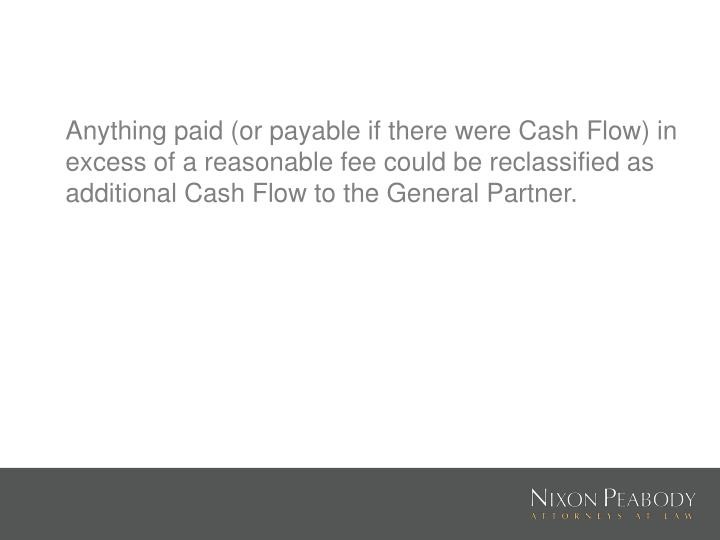 Anything paid (or payable if there were Cash Flow) in excess of a reasonable fee could be reclassified as additional Cash Flow to the General Partner.
