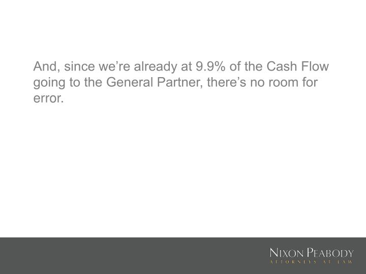 And, since we're already at 9.9% of the Cash Flow going to the General Partner, there's no room for error.