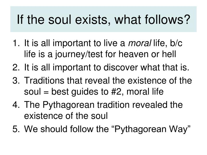 If the soul exists, what follows?