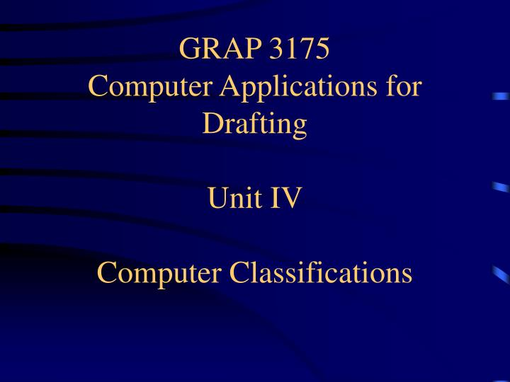 grap 3175 computer applications for drafting unit iv computer classifications n.