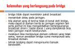 kelemahan yang berlangsung pada bridge