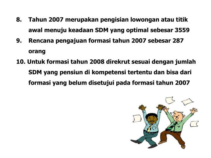 8.  Tahun 2007 merupakan pengisian lowongan atau titik awal menuju keadaan SDM yang optimal sebesar 3559