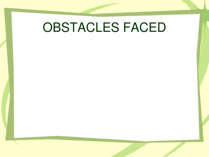 OBSTACLES FACED