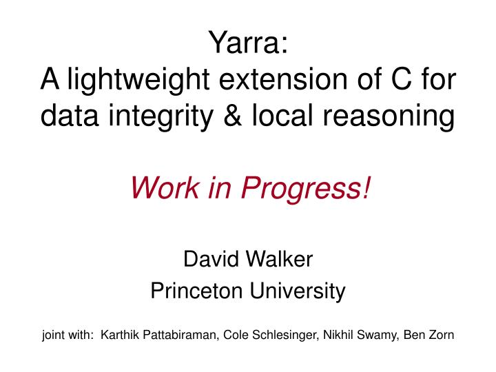 Yarra a lightweight extension of c for data integrity local reasoning work in progress