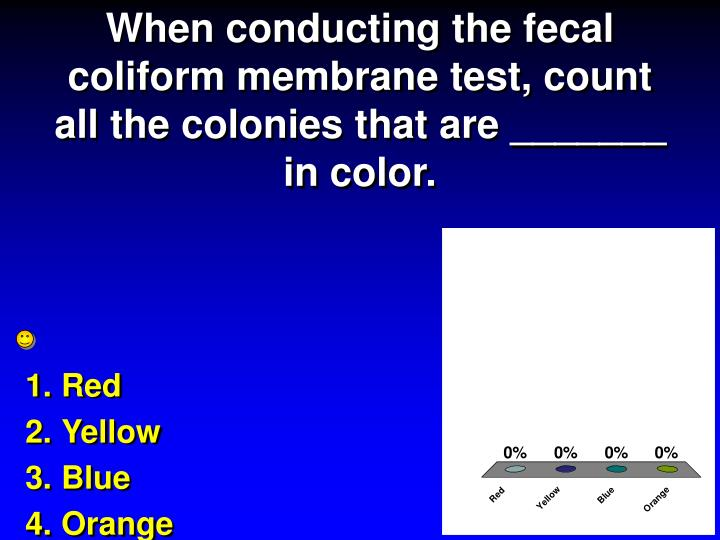 When conducting the fecal coliform membrane test, count all the colonies that are _______ in color.