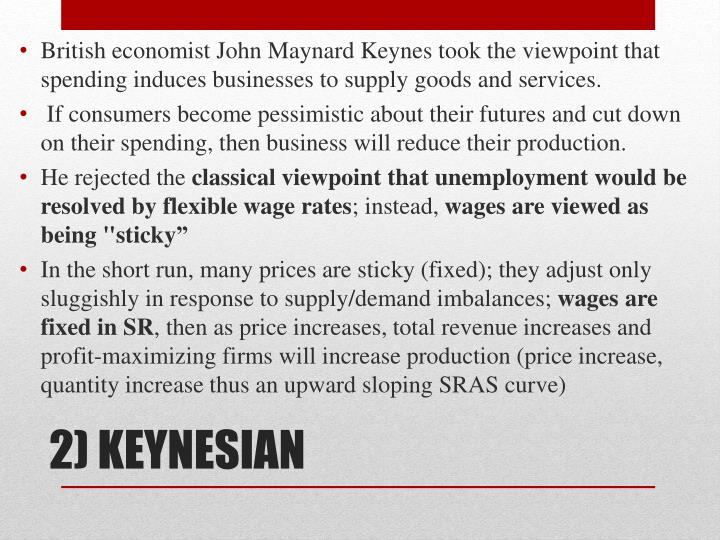 British economist John Maynard Keynes took the viewpoint that spending induces businesses to supply goods and services.