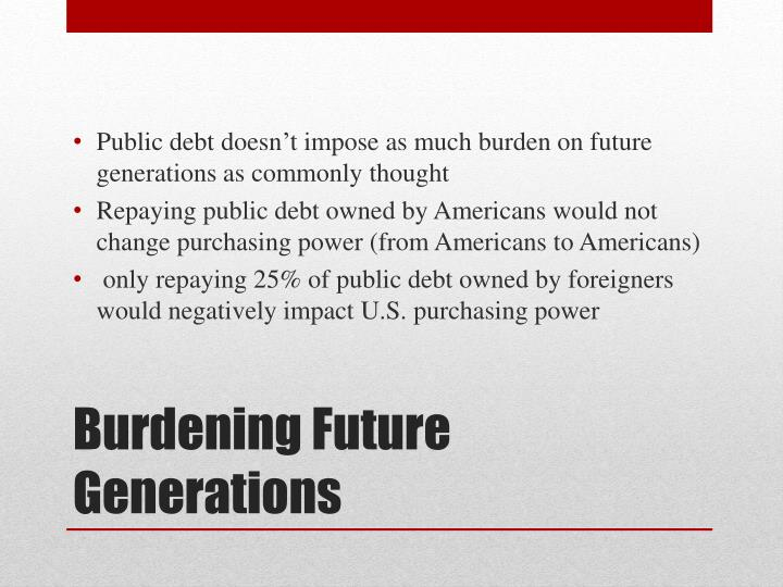 Public debt doesn't impose as much burden on future generations as commonly thought