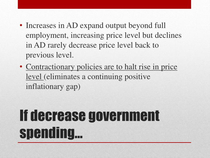 a paper on decrease in government spending Welcome to federal budget 101 the $39 trillion the government is planning to spend in fiscal year 2015 is your tax dollars a budget is as much about spending as it is about raising revenue, and individuals like you fund the federal government through income taxes and payroll taxes.