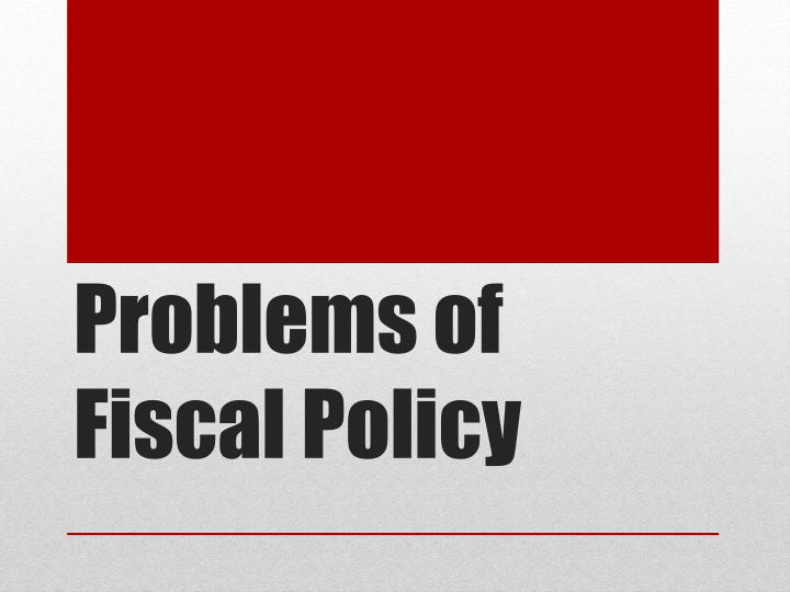 Problems of Fiscal Policy