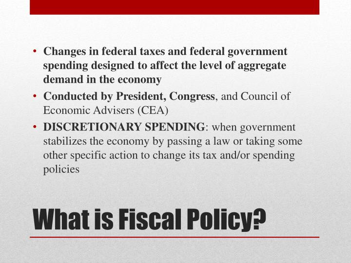 Changes in federal taxes and federal government spending designed to affect the level of aggregate demand in the economy