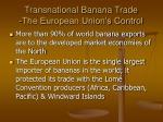 transnational banana trade the european union s control