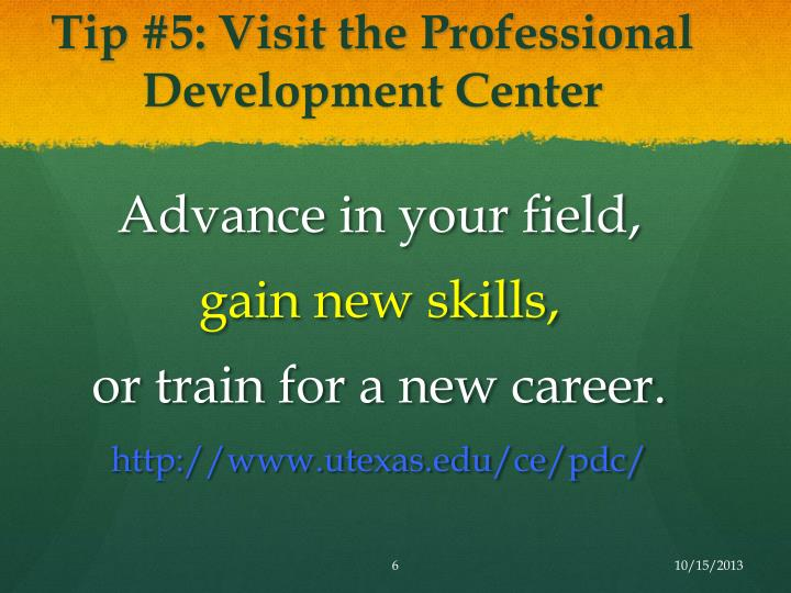 Tip #5: Visit the Professional Development Center