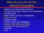 what do you do on the internet examples