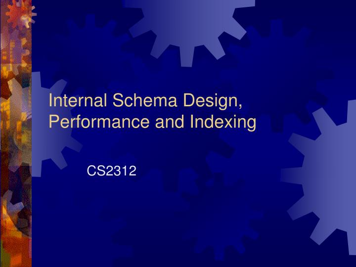 internal schema design performance and indexing n.