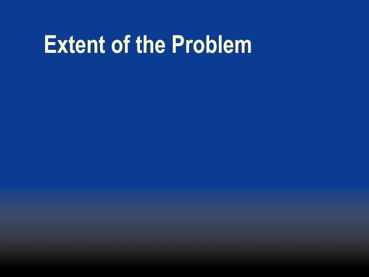 Extent of the Problem