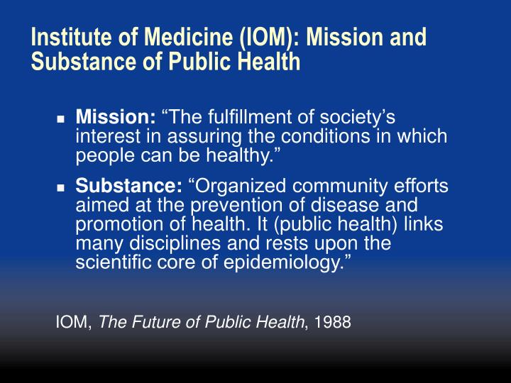 Institute of Medicine (IOM): Mission and Substance of Public Health