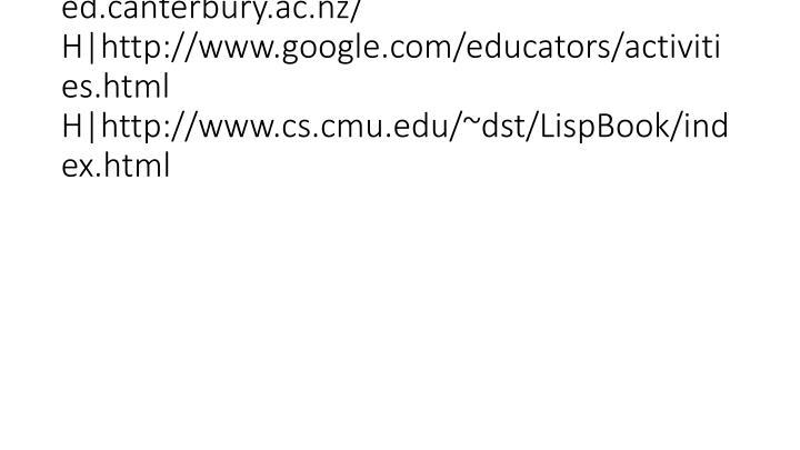 vti_cachedlinkinfo:VX|H|http://www.unplugged.canterbury.ac.nz/ H|http://www.google.com/educators/activities.html H|http://www.cs.cmu.edu/~dst/LispBook/index.html