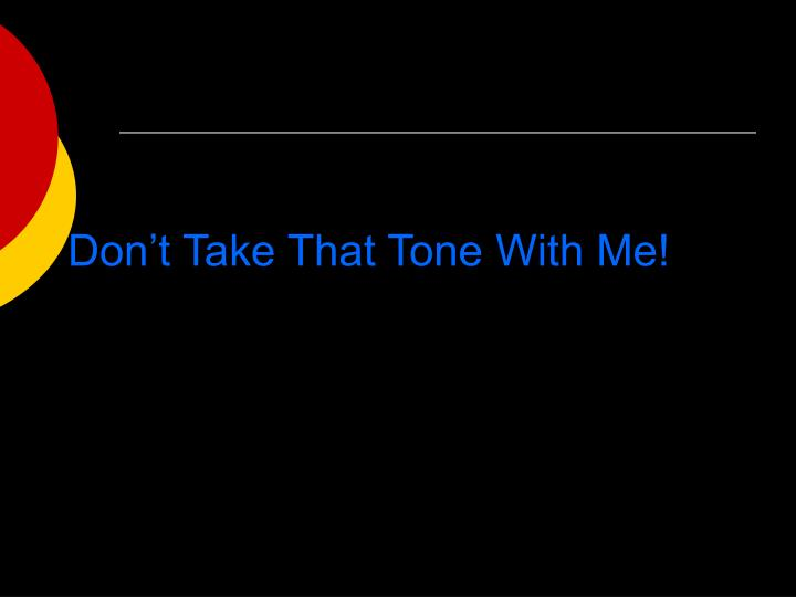 don t take that tone with me n.