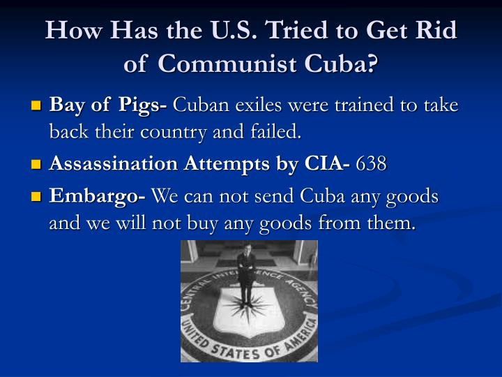How Has the U.S. Tried to Get Rid of Communist Cuba?