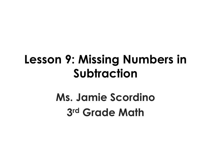 lesson 9 missing numbers in subtraction n.