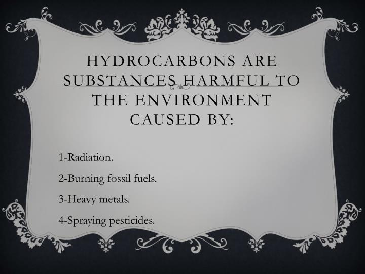 Hydrocarbons are substances harmful to the environment caused by