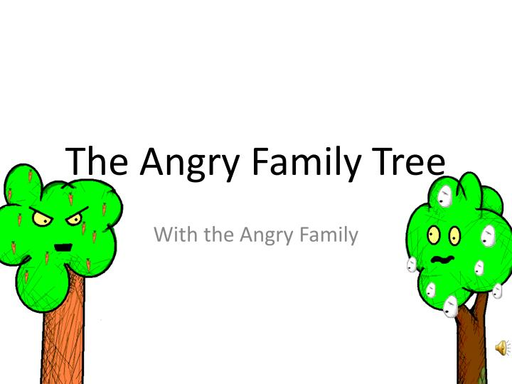 The angry family tree
