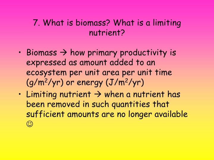 7. What is biomass? What is a limiting nutrient?