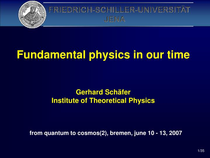 PPT - Fundamental physics in our time Gerhard Schäfer