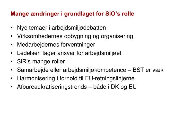 Mange ændringer i grundlaget for SiO's rolle