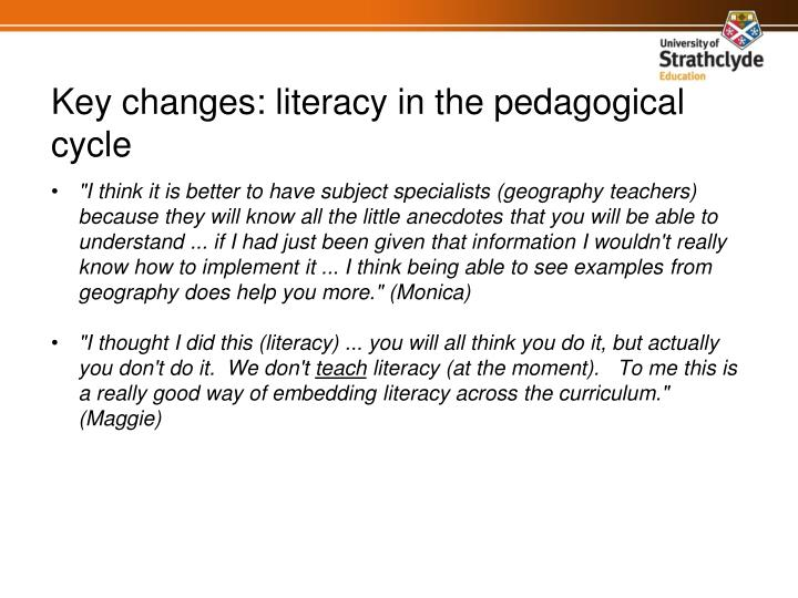 """""""I think it is better to have subject specialists (geography teachers) because they will know all the little anecdotes that you will be able to understand ... if I had just been given that information I wouldn't really know how to implement it ... I think being able to see examples from geography does help you more."""" (Monica)"""