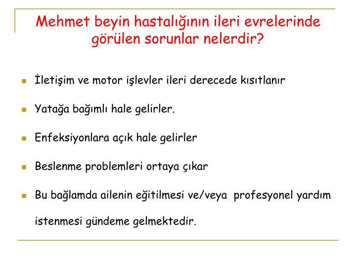 Mehmet beyin hastalığının ileri evrelerinde görülen sorunlar nelerdir?