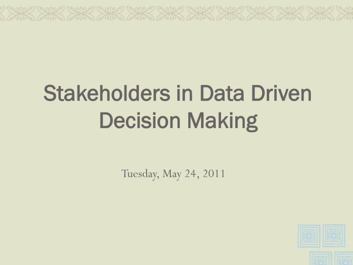 Stakeholders in Data Driven Decision Making