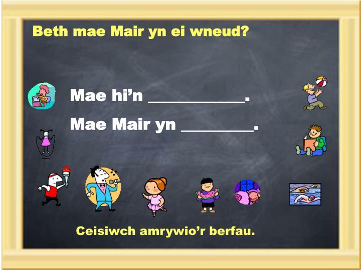 Beth mae Mair yn ei wneud?