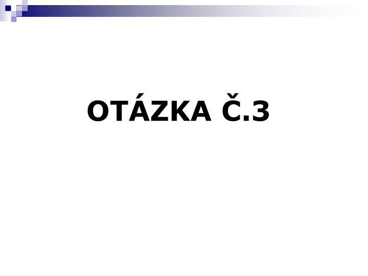 OTÁZKA Č.3