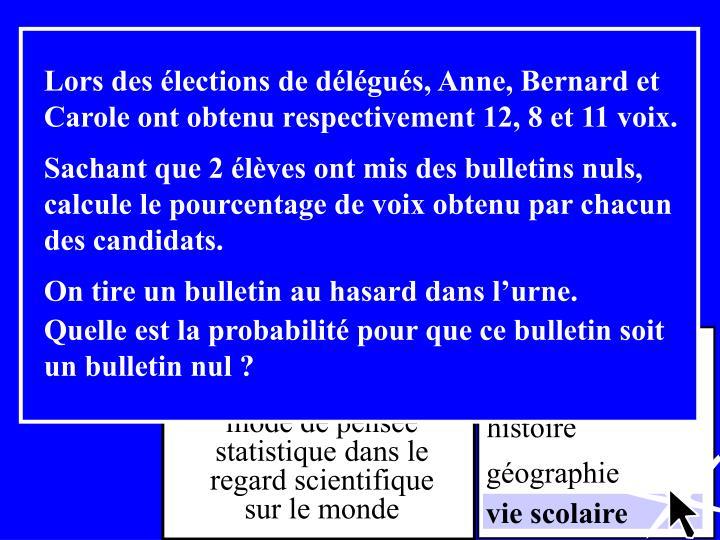 Lors des élections de délégués, Anne, Bernard et Carole ont obtenu respectivement 12, 8 et 11 voix.