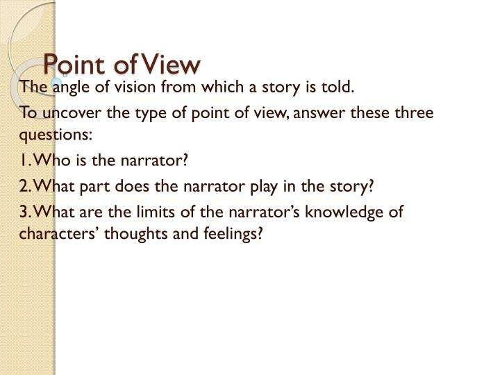 importance of point of view in There are many 'positions' or 'perspectives' or 'points of view' from which the second of these meanings of point of view is an important element in the.