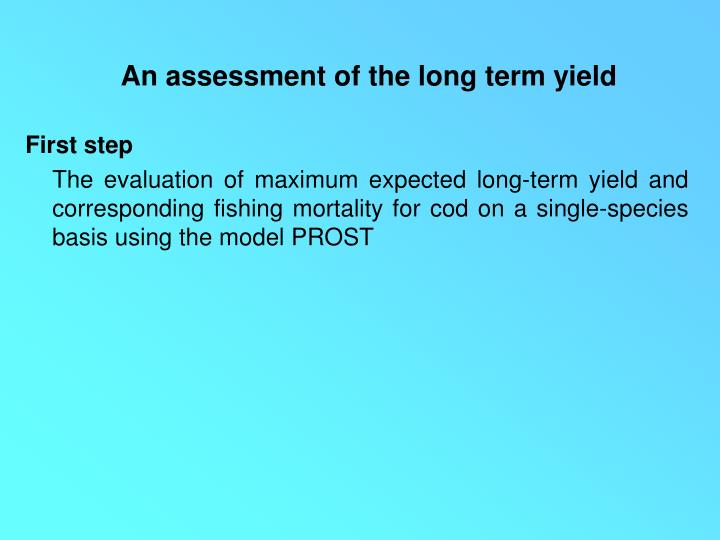 An assessment of the long term yield