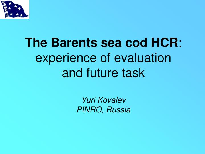 The barents sea cod hcr experience of evaluation and future task yuri kovalev pinro russia