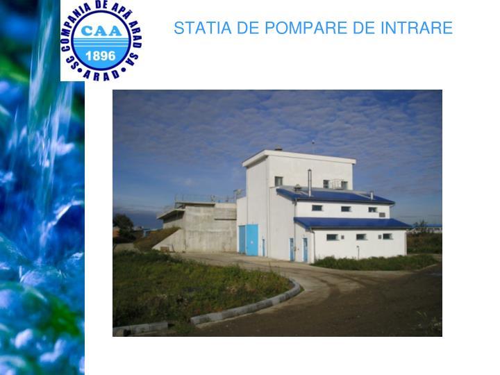 STATIA DE POMPARE DE INTRARE